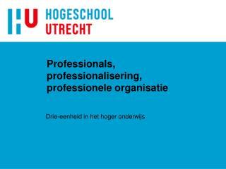 Professionals, professionalisering, professionele organisatie