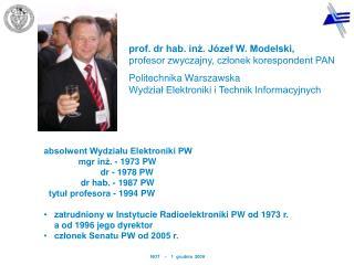 prof. dr hab. inż. Józef W. Modelski,   profesor zwyczajny, członek korespondent PAN