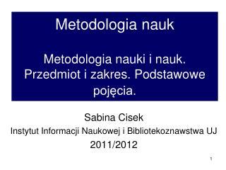 Metodologia nauk  Metodologia nauki i nauk. Przedmiot i zakres. Podstawowe pojęcia.