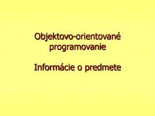 Objektovo-orientovan é  programovanie Inform ácie o predmete