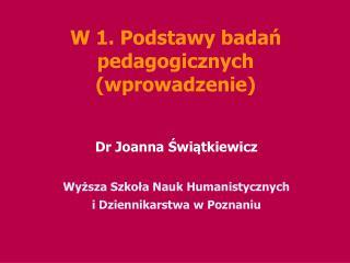 W 1. Podstawy badań pedagogicznych (wprowadzenie)