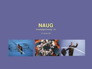 NAUG Knowledge Evening – 01 27 th  February 2007