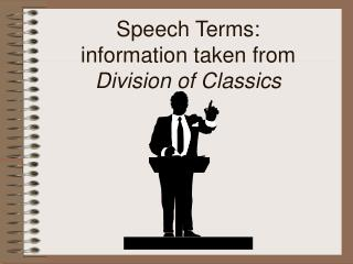 Speech Terms: information taken from  Division of Classics