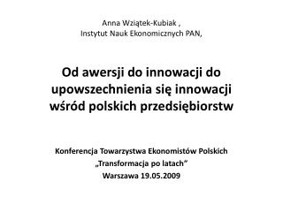 Anna Wziątek-Kubiak ,  Instytut Nauk Ekonomicznych PAN,