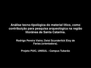Rodrigo Pereira Vieira; Deisi Scunderlick Eloy de Farias (orientadora).