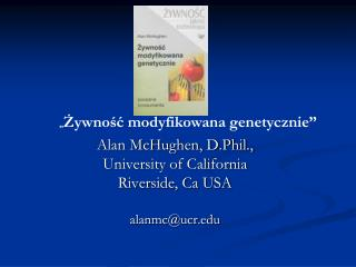 Alan McHughen, D.Phil.,  University of California Riverside, Ca USA alanmc@ucr