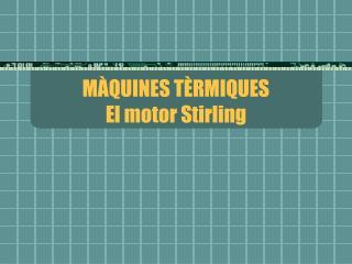 MÀQUINES TÈRMIQUES El motor Stirling