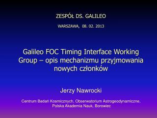 ZESPÓŁ DS. GALILEO  WARSZAWA ,   08. 02. 2013