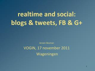 realtime and social:  blogs & tweets, FB & G+