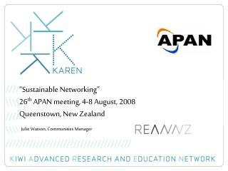"""Sustainable Networking"" 26 th  APAN meeting, 4-8 August, 2008 Queenstown, New Zealand"