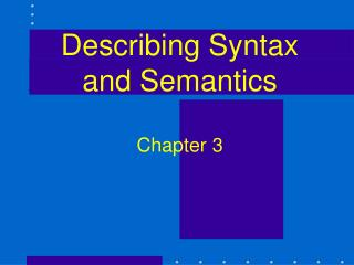 Describing Syntax and Semantics Chapter 3