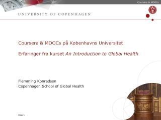 Coursera & MOOCs på Københavns Universitet Erfaringer fra kurset  An Introduction to Global Health