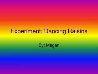 Experiment: Dancing Raisins