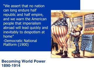 Becoming World Power  1890-1914