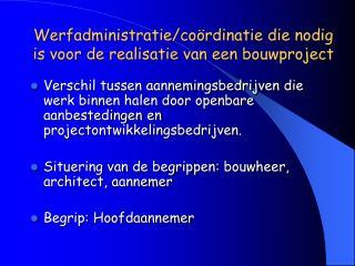 Werfadministratie/coördinatie die nodig is voor de realisatie van een bouwproject