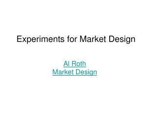 Experiments for Market Design