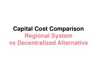 Capital Cost Comparison Regional System vs Decentralized Alternative