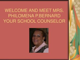 WELCOME AND MEET MRS. PHILOMENA P.BERNARD YOUR SCHOOL COUNSELOR