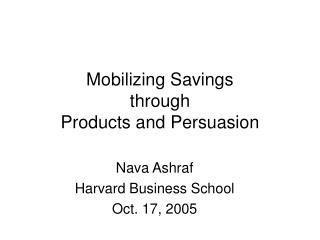 Mobilizing Savings  through  Products and Persuasion