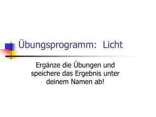 Übungsprogramm:  Licht