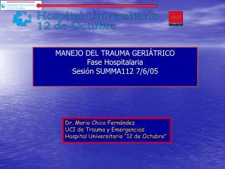 """Dr. Mario Chico Fernández UCI de Trauma y Emergencias Hospital Universitario """"12 de Octubre"""""""