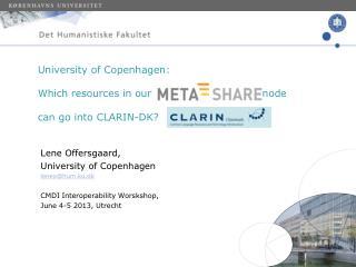 Lene Offersgaard,  University of Copenhagen leneo@hum.ku.dk CMDI Interoperability Worskshop,