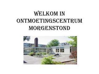 Welkom in Ontmoetingscentrum Morgenstond