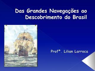 Das  Grandes Navegações ao Descobrimento  do  Brasil