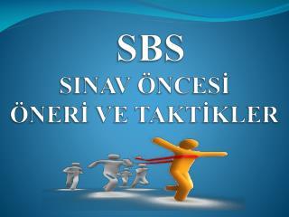 SBS SINAV ÖNCESİ     ÖNERİ VE TAKTİKLER