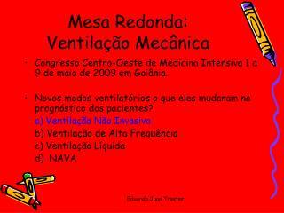 Mesa Redonda: Ventila��o Mec�nica