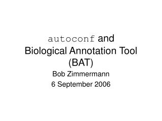 autoconf  and  Biological Annotation Tool (BAT)