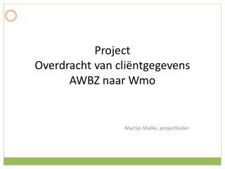 Project Overdracht van cliëntgegevens  AWBZ naar  Wmo