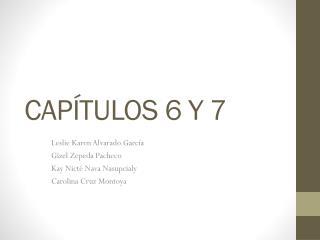 CAPÍTULOS 6 Y 7