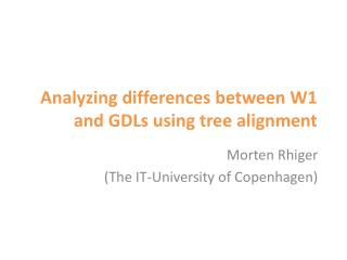 Analyzing differences between W1 and GDLs using tree alignment