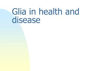 Glia in health and disease