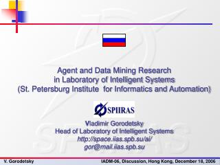 V ladimir Gorodetsky Head of Laboratory of Intelligent Systems  space.iias.spb.su/ai/