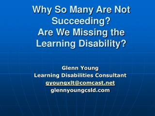 Why So Many Are Not Succeeding? Are We Missing the Learning Disability?