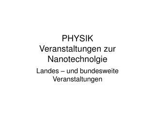 PHYSIK Veranstaltungen zur Nanotechnolgie