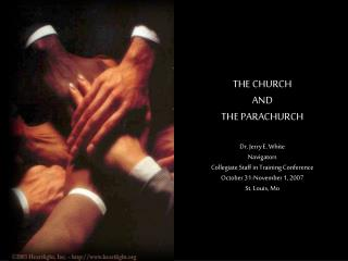 THE CHURCH AND  THE PARACHURCH Dr. Jerry E. White Navigators