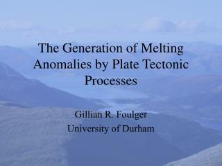 The Generation of Melting Anomalies by Plate Tectonic Processes