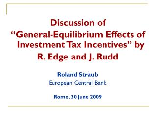 "Discussion of  ""General-Equilibrium Effects of Investment Tax Incentives"" by  R. Edge and J. Rudd"