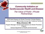 Community Initiative on  Cardiovascular Health and Disease: The Value of Public  Private Partnerships