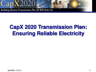 CapX 2020 Transmission Plan:  Ensuring Reliable Electricity