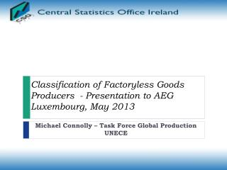 Classification of  Factoryless  Goods Producers  - Presentation to AEG  Luxembourg, May 2013