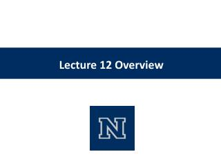 Lecture 12 Overview