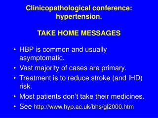 Clinicopathological conference: hypertension. TAKE HOME MESSAGES