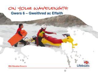 Gwers 6 – Gweithred ac Effaith