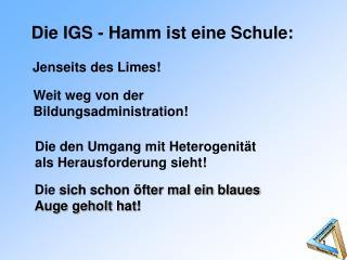Die IGS - Hamm ist eine Schule: