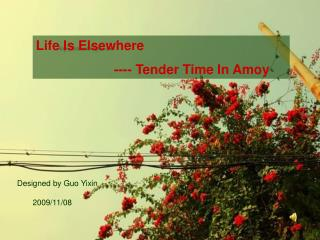 Life Is Elsewhere                      ---- Tender Time In Amoy