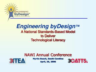 Engineering byDesign ™ A National Standards-Based Model to Deliver Technological Literacy